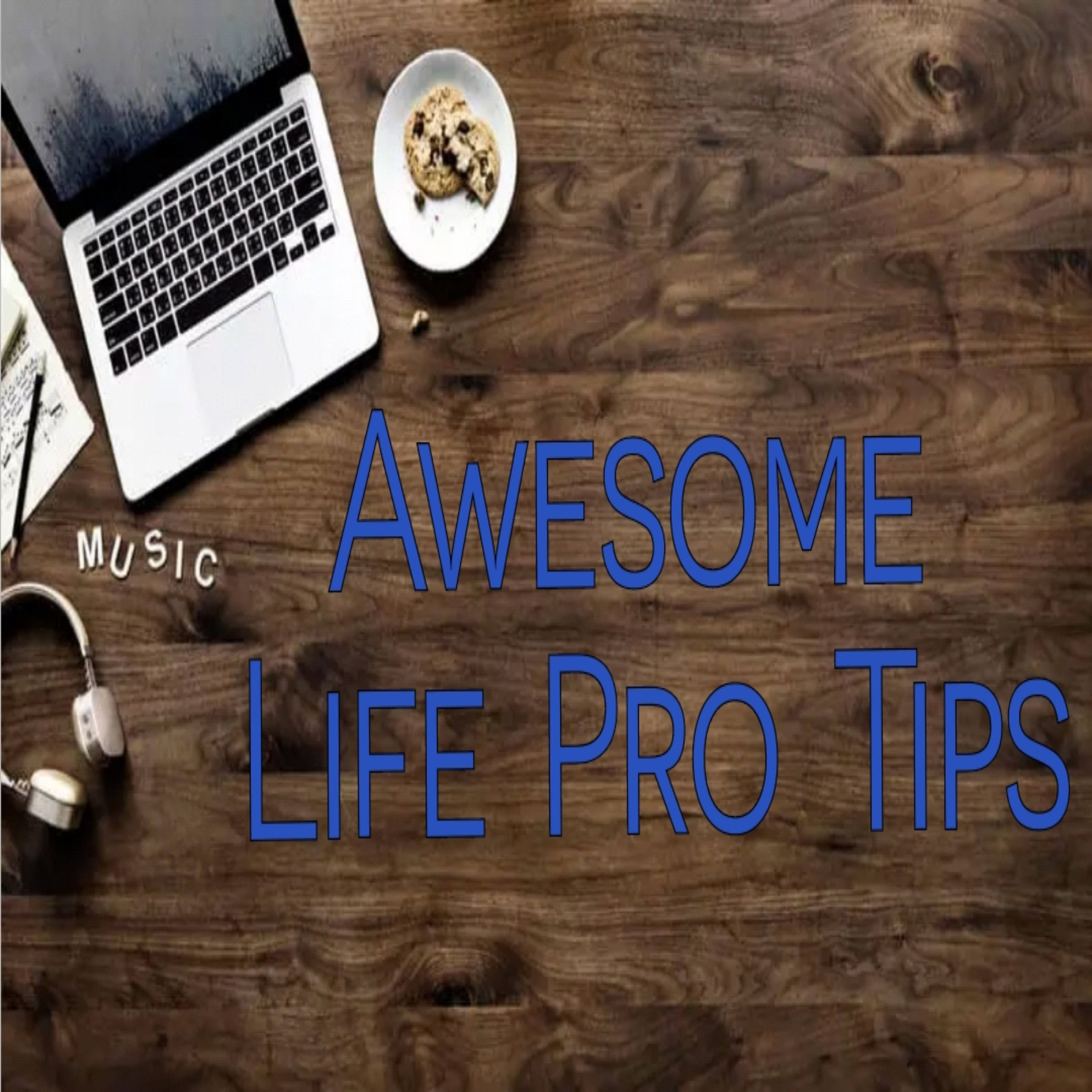 Awesome Life Pro Tips